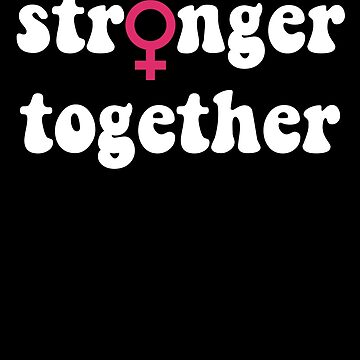 Political- Stronger Together Gender Equality  by DSweethearts
