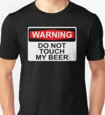WARNING: DO NOT TOUCH MY BEER T-Shirt