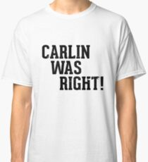 Carlin was right Classic T-Shirt