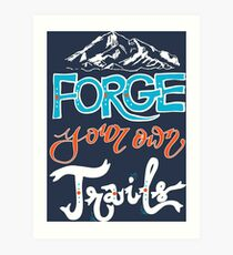 Forge your own trails - hiking hiker hike  Art Print