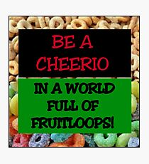 Be a cheerio in a world full of fruitloops Photographic Print