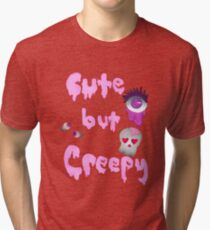 Cute but Creepy Tri-blend T-Shirt