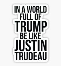In A World Full Of Trump Be Like Justin Trudeau Sticker