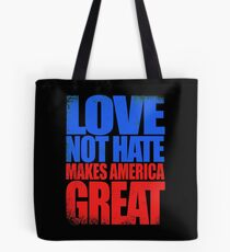 Love NOT HATE makes America GREAT Tote Bag