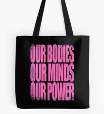 Our Bodies Our Minds Our Power Tote Bag