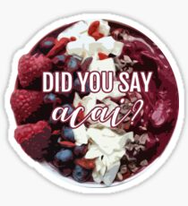 Did you say Acai? Sticker