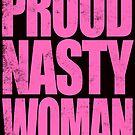Proud Nasty Woman by Penelope Barbalios