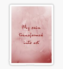 Pain transformed Sticker