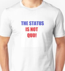 The Status is NOT Quo! T-Shirt