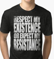 Respect my Existence Tri-blend T-Shirt