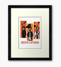 Shut Up and Sit Down Framed Print