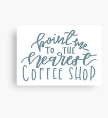 Point Me To The Nearest Coffee Shop Canvas Print