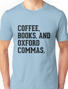 Coffee, books, and oxford commas Unisex T-Shirt