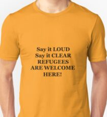 Say it LOUD, Say it CLEAR, Refugees are Welcome HERE! Unisex T-Shirt
