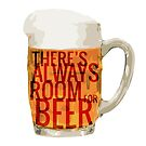 There's Always Room for Beer by yayandrea