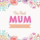 Best Mum in the World by 4ogo Design