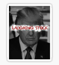 Trump - Laughing Stock Sticker