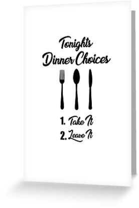 Tonights Dinner Choices - Take it or Leave it Funny Cooking Quote by ByTekk