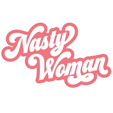 Nasty Woman by bombasine