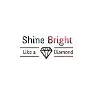 Shine Bright Like a Diamon by BeBad