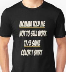 Momma Told Me Not To Sell Work 17/5 Same Color T Shirt Shirt Unisex T-Shirt