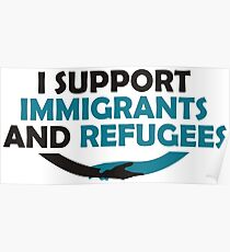 I Support Immigrants and Refugees Poster