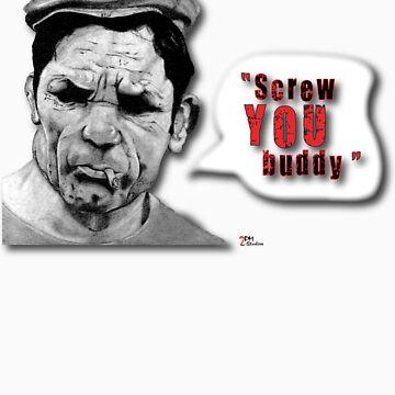 """Screw YOU buddy."" by FosterCamHunter"