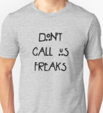 Don't call us freaks! T-Shirt