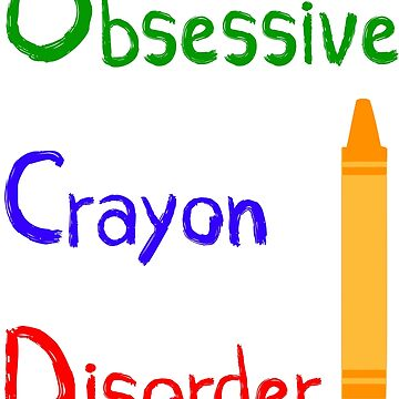 Obsessive Crayon Disorder  by PETRIPRINTS