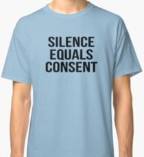 Silence equals consent Classic T-Shirt