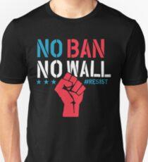 No Ban No Wall - Resist - Political Protest Unisex T-Shirt