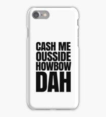 Cash me ousside howbow dah meme - catch me outside how bow dah iPhone Case/Skin