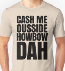 Cash me ousside howbow dah meme - catch me outside how bow dah Unisex T-Shirt