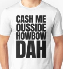 Cash me ousside howbow dah meme - catch me outside how bow dah Unisex T-Shirt