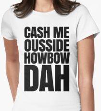 Cash me ousside howbow dah meme - catch me outside how bow dah Womens Fitted T-Shirt
