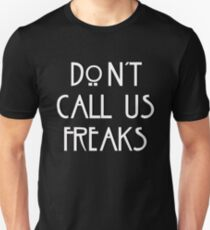 """Don't call us freaks!"" - Jimmy Darling T-Shirt"