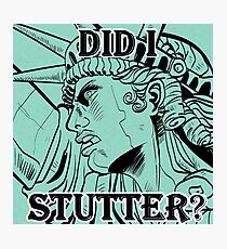 """Lady Liberty """"DID I STUTTER?"""" Photographic Print"""