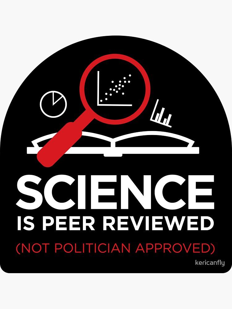 Wissenschaft ist Peer Reviewed (Nicht Politiker genehmigt) von kericanfly