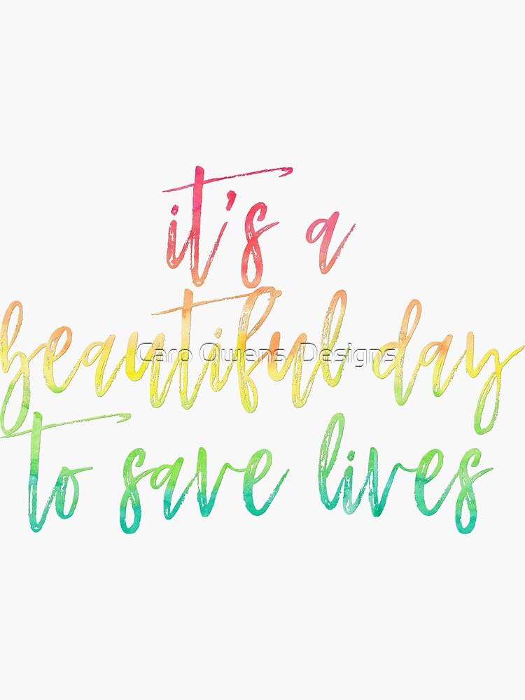 It's A Beautiful Day To Save Lives - Watercolor by caroowens