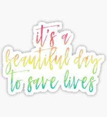 It's A Beautiful Day To Save Lives - Watercolor Sticker