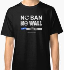 No Ban, No Wall, Sanctuary For All Classic T-Shirt
