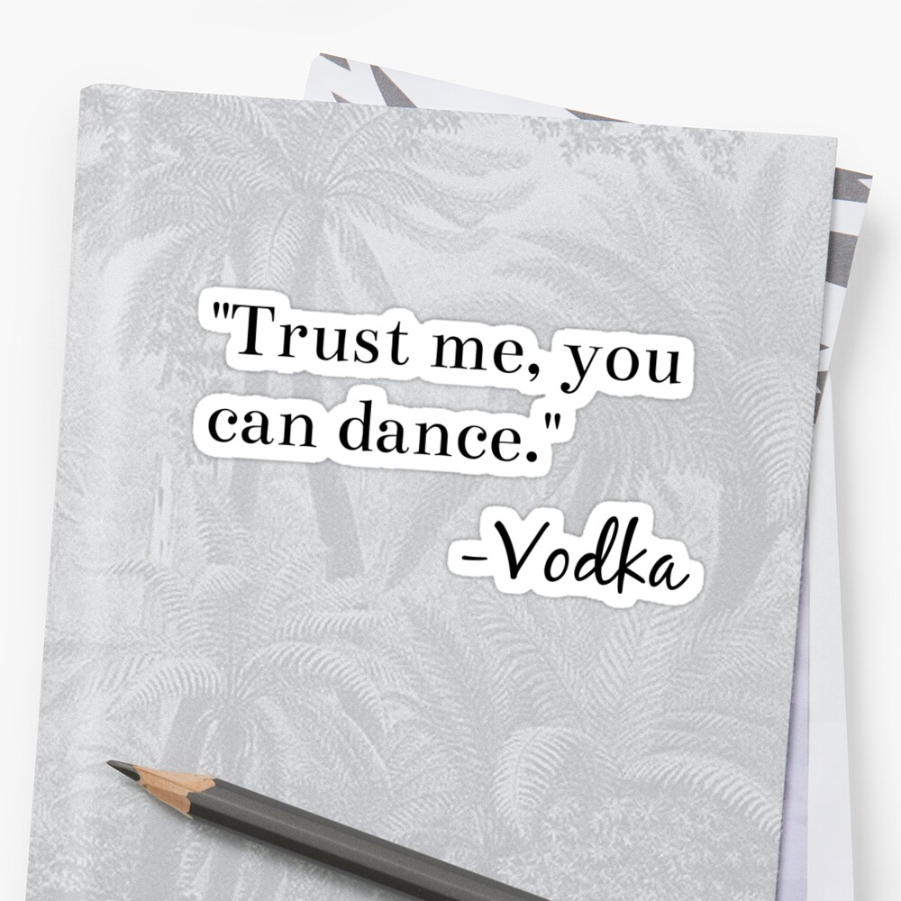 """""""Trust me, you can dance."""" -Vodka Graphic by Sylviebinder"""