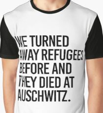 We turned away refugees before and they died at Auschwitz Graphic T-Shirt