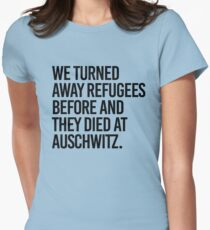 We turned away refugees before and they died at Auschwitz Womens Fitted T-Shirt