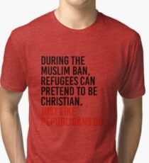 Pretend to be christian just like republicans do Tri-blend T-Shirt