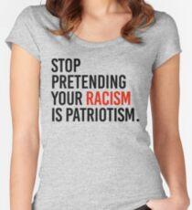 Stop Pretending your racism is patriotism Women's Fitted Scoop T-Shirt