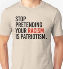 Stop Pretending your racism is patriotism Unisex T-Shirt