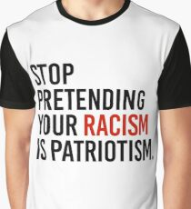 Stop Pretending your racism is patriotism Graphic T-Shirt
