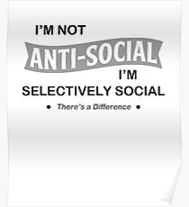 I'm not anti-social. I'm selectively Social. Sarcastic Mens Funny T-shirts Poster
