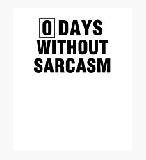 Zero Days Without Sarcasm Funny Graphic Photographic Print